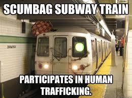 Human Trafficking Meme - scumbag subway train participates in human trafficking scumbag