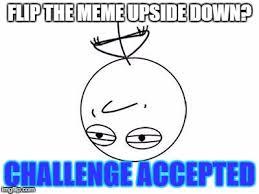 Meme Flip - flip the meme upside down challenge accepted