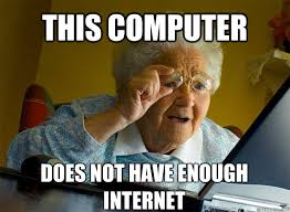 Internets Meme - we bought my grandmother a new computer but she explained why she