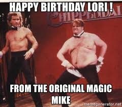 Lori Meme - happy birthday lori from the original magic mike chris farley