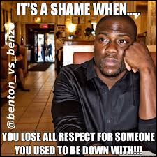 Shame On You Meme - it s a shame when you lose all respect for someone you used to