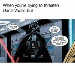 Meme Darth Vader - when you re trying to threaten darth vader but who are you you
