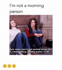 Not A Morning Person Meme - 25 best memes about not a morning person not a morning person