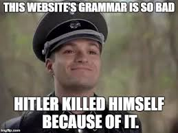 Meme Websites - this websites grammar is so bad hitler killed himself because of it