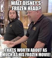 Disney Frozen Meme - pawn stars rebuttal imgflip