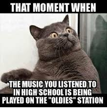 Memes Music - that moment when the music youlistened to inhighschoolis being