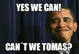Yes We Can Meme - meme creator yes we can can t we tomas
