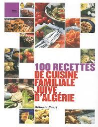 la cuisine familiale 100 recettes de cuisine familiale juive d algérie cuisine espace