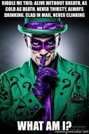 Riddler Meme - riddle me this alive without breath as cold as death never