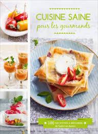 cuisine saine cuisine saine pour les gourmands livre