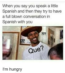Spanish Meme Generator - when you say you speak a little spanish and then they try to have