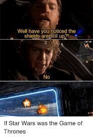 Who Still Up Meme - well you noticed the shields are still up o if star wars was the