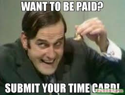 Meme Time - want to be paid submit your time card meme john clease 62193