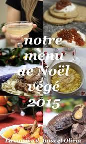 cuisine de a à z noel notre menu de noël végétalien 2015 de l apéritif au dessert avec