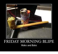 Wake N Bake Meme - friday morning blipe wake and bake baked meme on me me