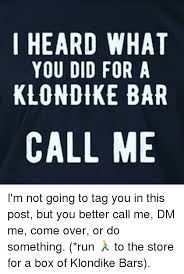 Klondike Bar Meme - 25 best memes about i heard what you did for a klondike bar