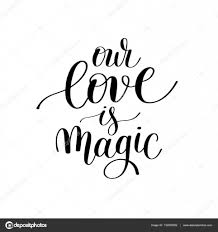 our love is magic handwritten lettering quote about love to vale