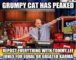 Tommy Lee Jones Meme - grumpy cat has peaked repost everything with tommy lee jones for