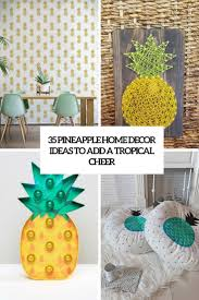 35 pineapple home décor ideas to add a tropical cheer digsdigs