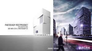 Architecture Visualization by Photoshop Post Production Architectural Visualization Show