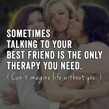 friendship quotes kindergarten sometimes talking to your best friend is the only therapy you need