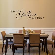 Wall Decals For Dining Room Dining Room Decals Come Gather At Our Table Wall Decal