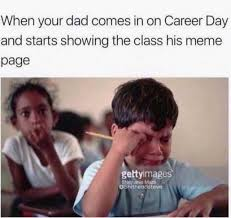 Career Meme - dopl3r com memes when your dad comes in on career day and starts