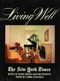 living well the new york times book of home design and decoration living well the new york times book of home design and decoration carrie ed donovan profusely illustrated 9780812909937 amazon com books