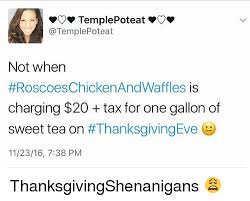 Sweet Tea Meme - not when roscoeschickenandwaffles is charging 20 tax for one