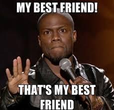 Meme Best Friend - that s my best friend best friend meme