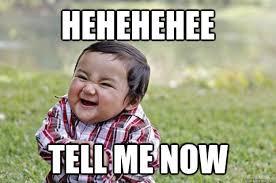Tell Me Meme - hehehehee tell me now evil baby quickmeme