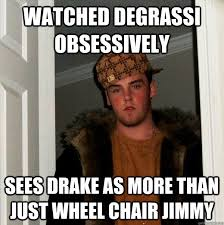 Drake Degrassi Meme - watched degrassi obsessively sees drake as more than just wheel