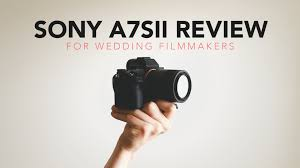 for wedding sony a7sii review for wedding filmmakers