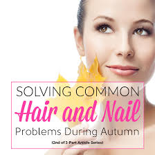 solving common hair and nail problems during autumn alyaka