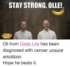 Dada Meme - stay strong olle memes oli from dada life has been diagnosed with