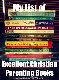 Parenting Your Kids With Love And Affection by My List Of Excellent Christian Parenting Books Women Living Well