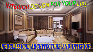 neoclassical architecture and interior interior design for your