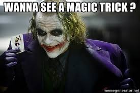 Magic Trick Meme - wanna see a magic trick joker meme generator