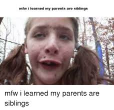 mfw i rned my parents are siblings mfw meme on esmemes com