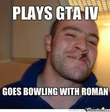 Gta 4 Memes - good guy greg plays gta4 by thezephyrishere meme center