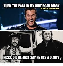 Luke Bryan Memes - turn the page in my dirtroad diary actual luke bryan lyrics