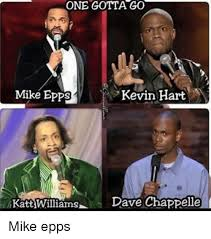 Mike Epps Memes - one gotta go mike epps kevin hart dave chappelle katt williams mike