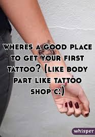 a good place to get your first tattoo like body part like tattoo