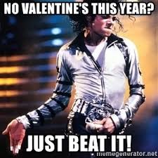 No Valentine Meme - no valentine s this year just beat it michael jackson 1234