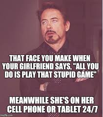 Your Girlfriend Meme - that face you make when your girlfriend says all you do is play