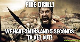 Fire Drill Meme - fire drill we have 3mins and 5 seconds to get out make a meme