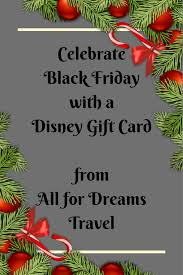 gift card for travel celebrate black friday with a disney gift card from all for dreams