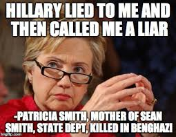 Benghazi Meme - hillary lied to me and then called me a liar patricia smith
