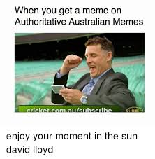 Australian Memes - when you get a meme on authoritative australian memes cricket enjoy