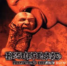 Regurgitate - The Combustion And Consumption Of Pyorrheic Waste